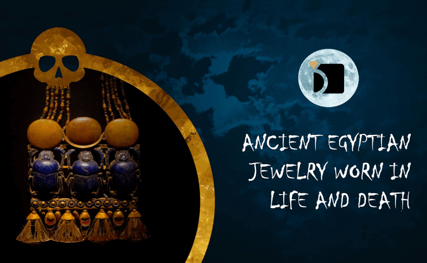 Ancient Egyptian Jewelry Worn in Life and Death